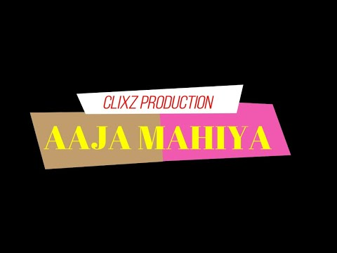 AAJA MAHIYA  - Clixz Production    Official Video 2018
