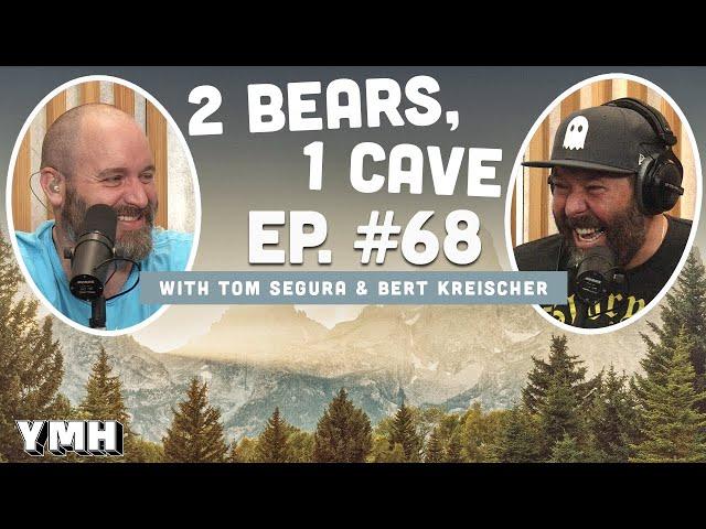 Ep. 68 | 2 Bears, 1 Cave w/ Tom Segura & Bert Kreischer