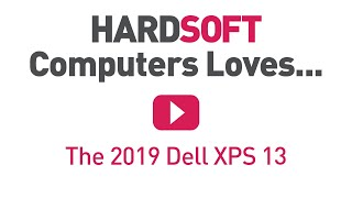 HardSoft Loves... The 2019 Dell XPS 13