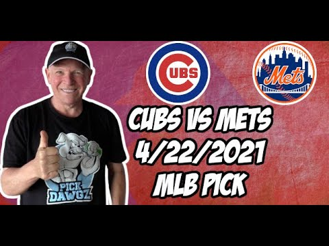 Chicago Cubs vs New York Mets 4/22/21 MLB Pick and Prediction MLB Tips Betting Pick