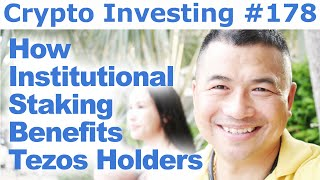 Crypto Investing #178 - How Institutional Staking Benefits Tezos Holders - By Tai Zen