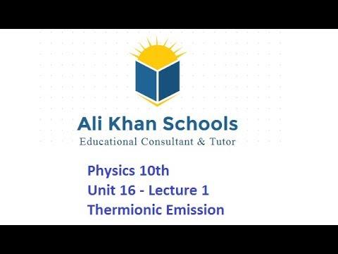 Physics 10th - Unit 16 - Lecture 1 - Thermionic Emission