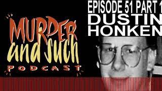 Murder and Such - Episode 61: Dustin Lee Honken Part 1