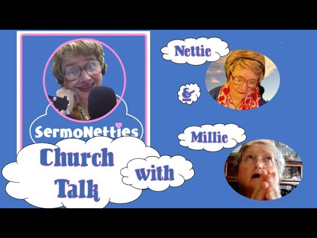 CHURCH TALK WITH NETTIE AND MILLIE