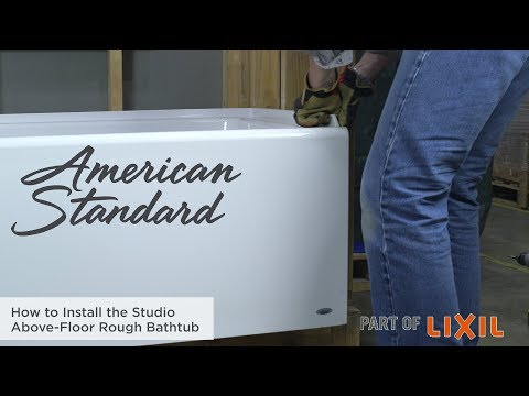 How To Install The Studio Above-Floor Rough Bathtub By American Standard