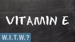 What in the world is Vitamin E?
