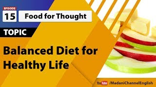 Food for thought ep#15 – balanced diet healthy life islamic english lecture madani channel