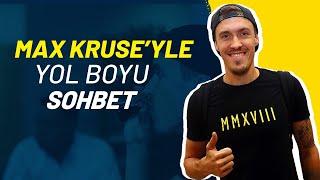 Max Kruse'yle Yol Boyu Sohbet 🤙