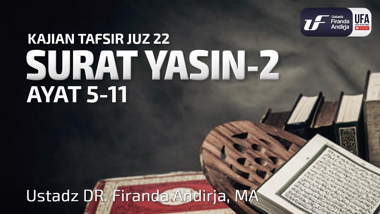 Tafsir Juz 22 : Surat Yasin #2 Ayat 5-11 - Ustadz Dr. Firanda Andirja, M.A.