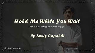 Hold Me While You Wait- Lewis Capaldi [Lirik Lagu + Terjemahan]