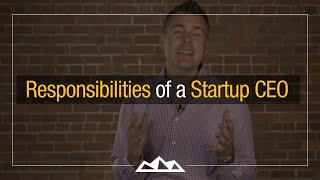 3 Responsibilities of Startup CEO