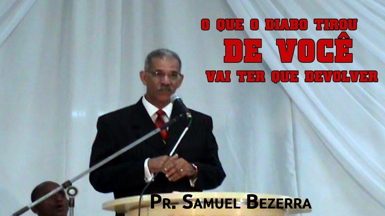 PR. SAMUEL BEZERRA: O o que o Diabo tirou de você, ele vai ter que devolver