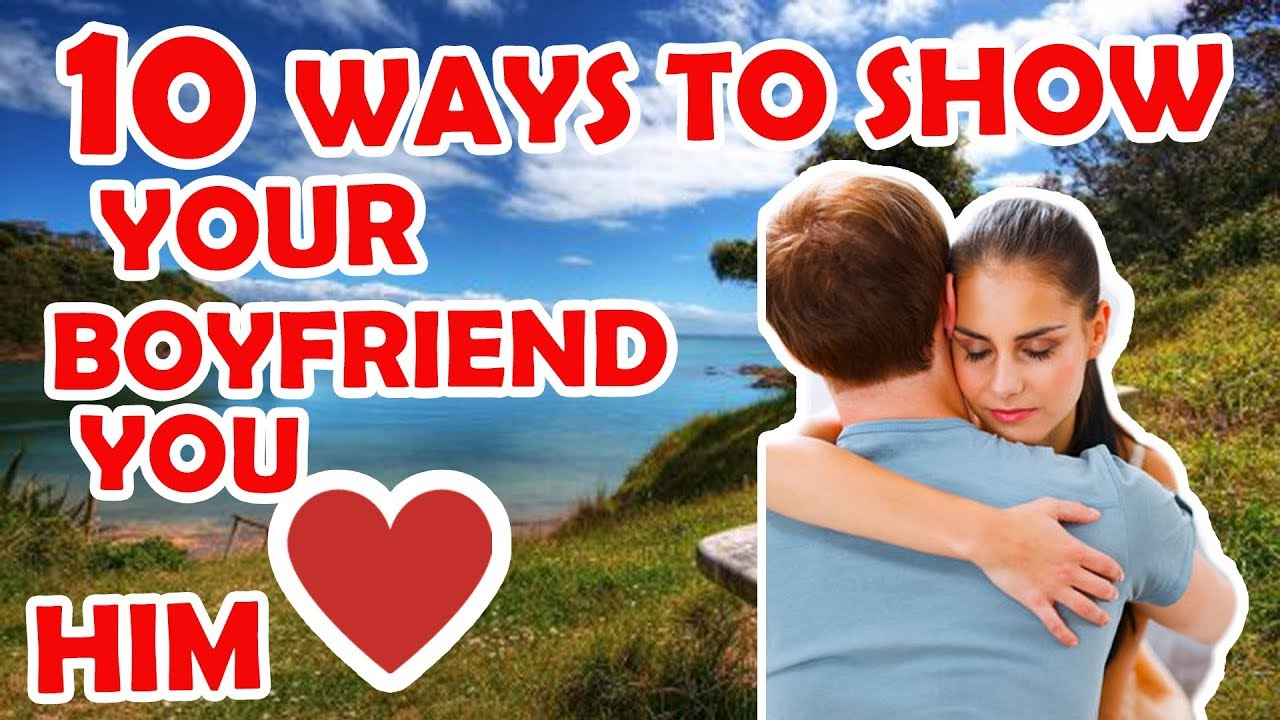 Things to show your boyfriend you love him