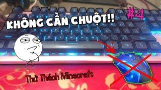 THỬ CHƠI MINECRAFT KHÔNG CẦN CHUỘT ĐIỀU KHIỂN MAX KHÓ!! - Thử Thách Minecraft #4