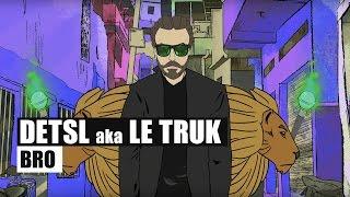 Смотреть клип Detsl Aka Le Truk - Bro