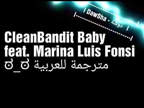 اغنية Baby مترجمة Clean Bandit - Baby Feat. Marina & Luis Fonsi - (مترجمة للعربية)