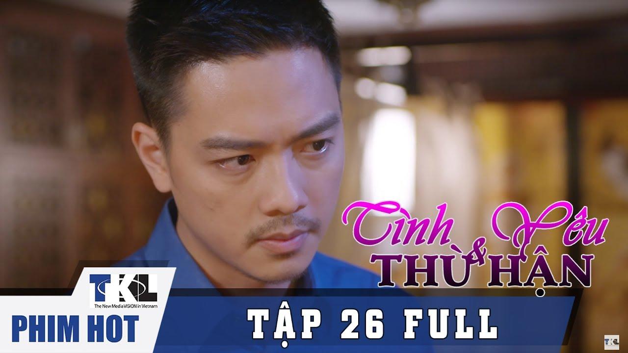 image TÌNH YÊU VÀ THÙ HẬN - Tập 26 | Phim Trung Quốc Thái Lan Lồng Tiếng
