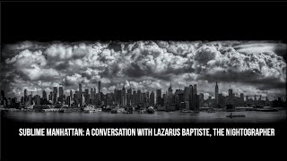 """Sublime Manhattan:"" A Conversation with ""The Nightographer"" Lazarus Baptiste thumbnail"