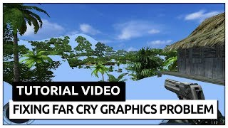 Far Cry 1 Graphics Problem Fix [100%WORKS]
