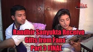 Param and Harshita aka Randhir Sanyukta Receive Gifts from Fans Part 3 FINAL