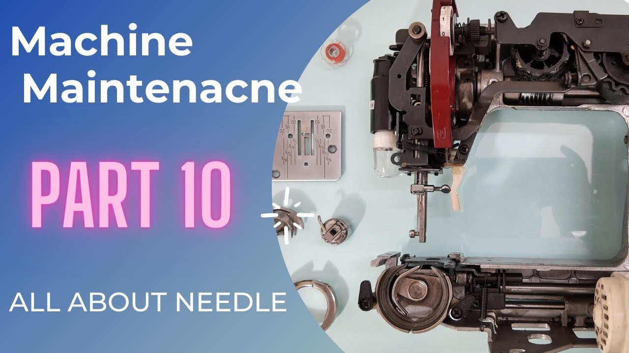 Sewing Machine Maintenance l All About Needles l Part 10