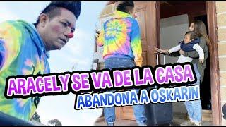 ARACELY SE VA DE LA CASA / ABANDONA A OSKARIN / LOS DESTRAMPADOS