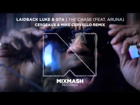 Laidback Luke & GTA - The Chase (Feat. Aruna) (Cesqeaux & Mike Cervello Remix)