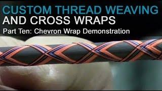 Custom Thread Weaving & Cross Wraps - Part 10:  Chevron Wrap
