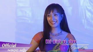 KHI MÌNH XA NHAU - NGỌC HỘI | Official Music Video
