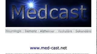 MEDCAST Neurologie/Psychiatrie: Demenz - Alzheimer - Vaskuläre - Sekundäre Demenz