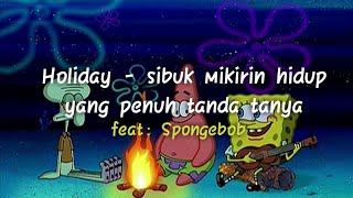 Download Lagu HOLIDAY - Sibuk mikirin hidup yang penuh tanda tanya feat-Spongebob mp3