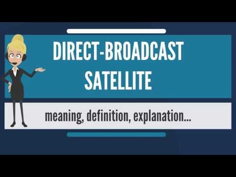 What is DIRECT-BROADCAST SATELLITE? What does DIRECT-BROADCAST SATELLITE mean?