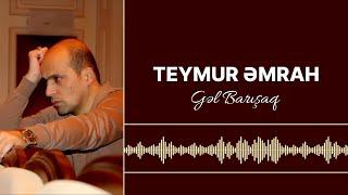 Teymur Emrah - Gel barisaq ( Mus Elza Ibrahimova, Söz Eliaga Kürçayli)