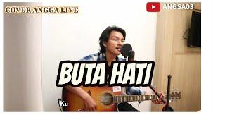 BUTA HATI - ANGGA SAPUTRA ( COVER NAIF LIVE AKUSTIK )