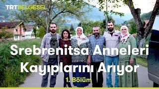 Srebrenitsa Anneleri Kayıplarını Arıyor - 1. Bölüm - TRT Belgesel