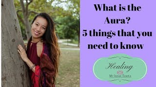 What is the Aura? 5 Charatertistic of Auric Fields