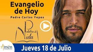Evangelio de Hoy Jueves 18 de Julio de 2019 l Padre Carlos Yepes
