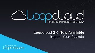 Loopcloud 30 | Import Your Own Samples Loops Sounds for FREE