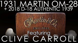 """Pick of the Day"" - 1931 Martin OM-28 and 2018 Martin D-18 Authentic 1939 ft. Clive Carroll"