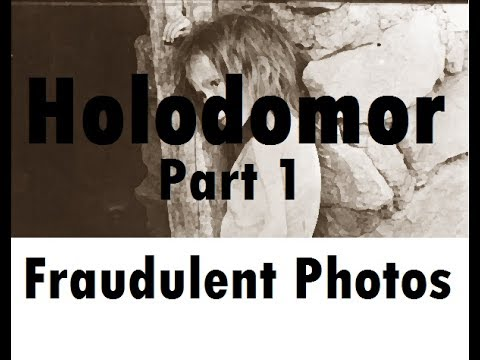 Holodomor Series - Part 1 - Fraudulent Photos