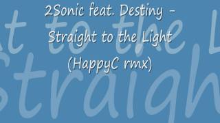 2Sonic feat. Destiny - Straight to the Light (HappyC rmx)