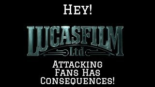 Attacking Star Wars Fans:  A Lucasfilm Story