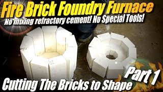 How to Make a Fire Brick Metal Foundry Furnace, Part 1: Cutting the Bricks