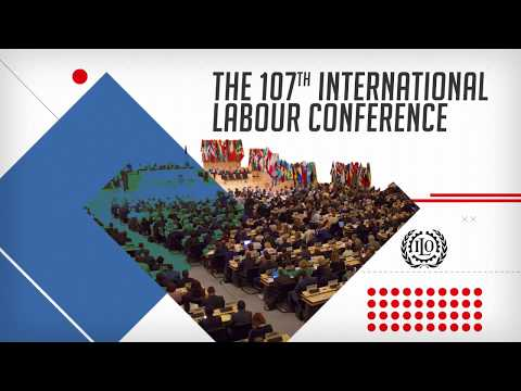 Building a future with decent work: the 107th International Labour Conference