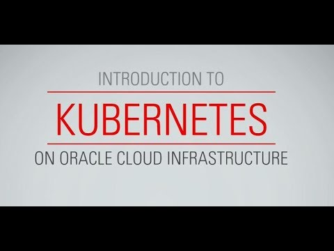 Introduction to Kubernetes on Oracle Cloud Infrastructure