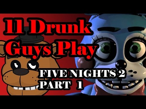 11 Drunk Guys Play Five Nights at Freddy's 2 - Part 1 - EAT ROCK PARTY PLAY