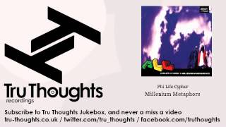 Phi Life Cypher - Millenium Metaphors - Tru Thoughts Jukebox