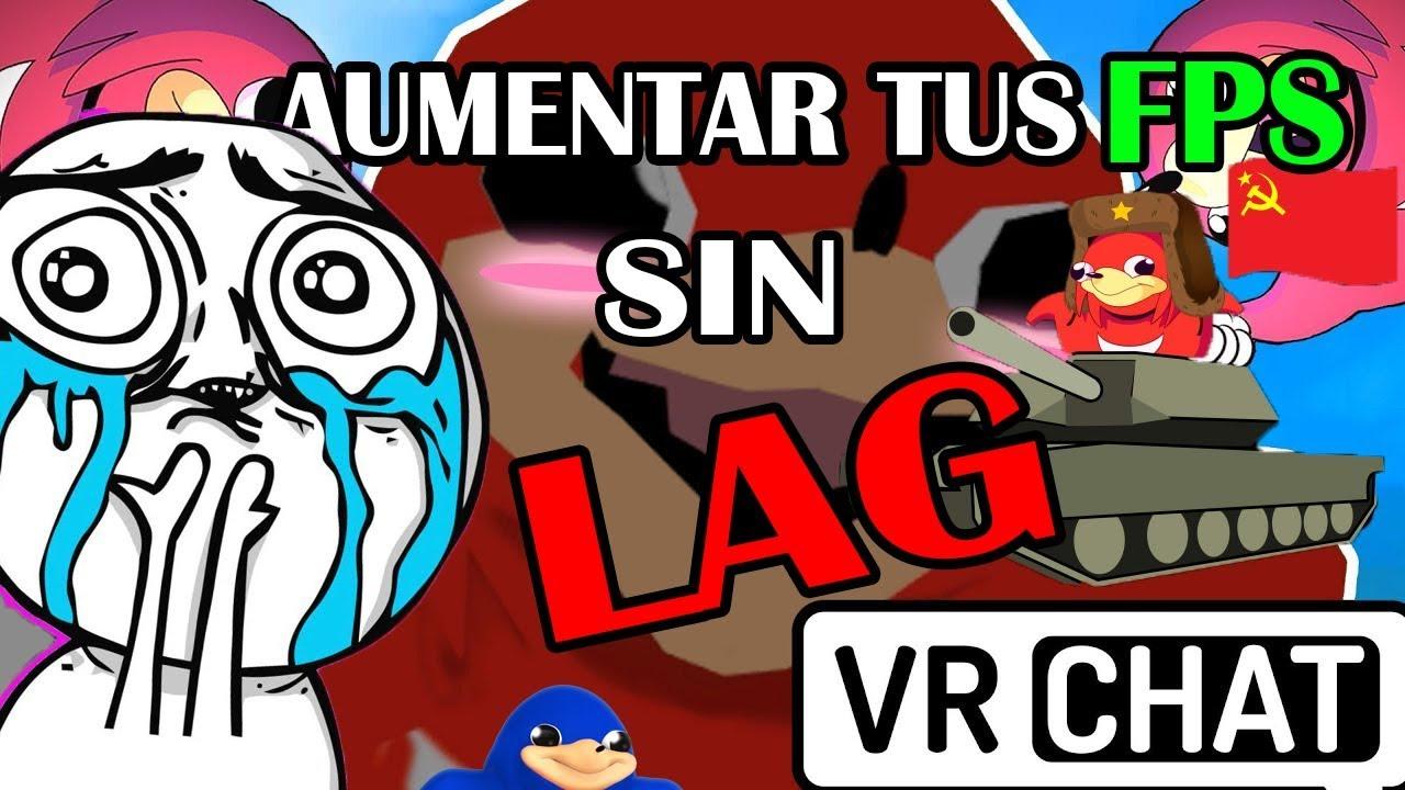 ACELERAR VR CHAT - SOLUCIONAR LAG [MEJORAR FPS] 2018
