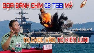 Dọa đánh chìm 2 tàu sân bay Mỹ - Trung Quốc nên nghĩ kỹ khi chọc tổ kiến lửa!