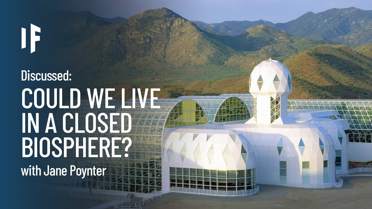 Discussed: What If You Lived In a Closed Biosphere? - Jane Poynter